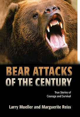 Bear Attacks Of The Century By Mueller, Larry/ Reiss, Marguerite